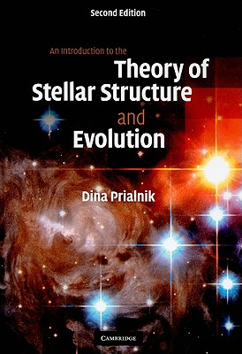 An Introduction to the Theory of Stellar Structure and Evolution By Prialnik, Dina