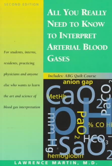 All You Really Need to Know to Interpret Arterial Blood Gases By Martin, Lawrence