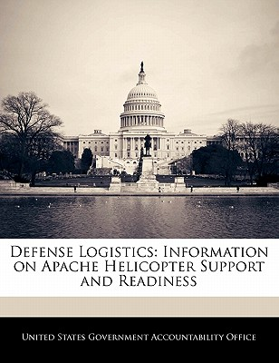 Bibliogov Defense Logistics: Information on Apache Helicopter Support and Readiness by United States Government Accountability [Paperback] at Sears.com